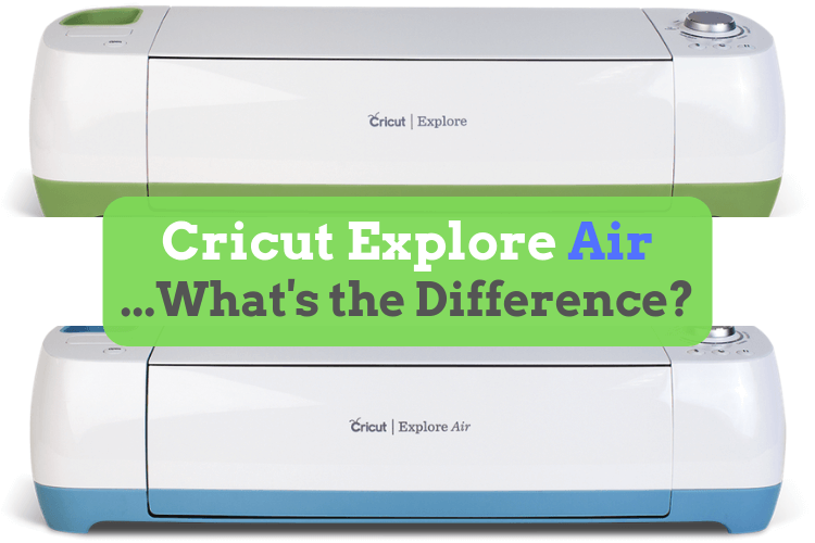 Cricut Explore vs Cricut Explore Air – What's the difference?