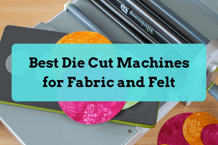 Best Die Cut Machines for Fabric and Felt