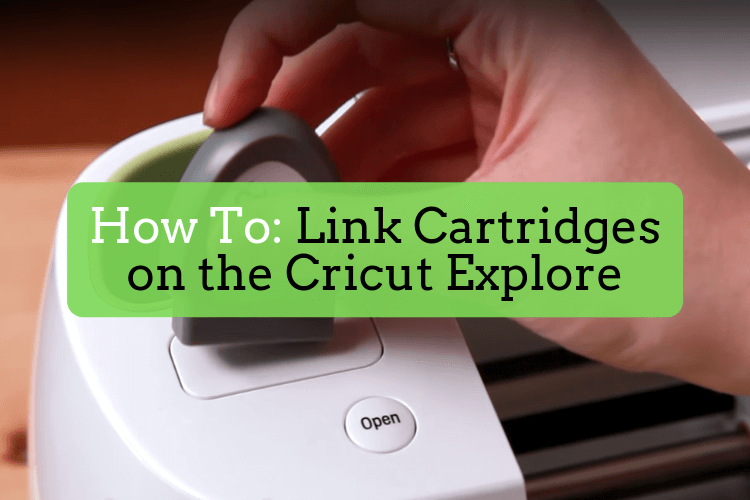 How to Link Cartridges with the Cricut Explore - Featured