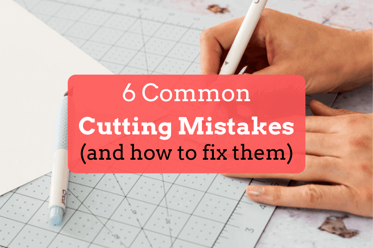 6 Common Cutting Mistakes