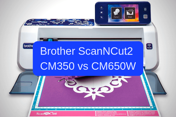 Brother ScanNCut2 CM350 vs CM650W