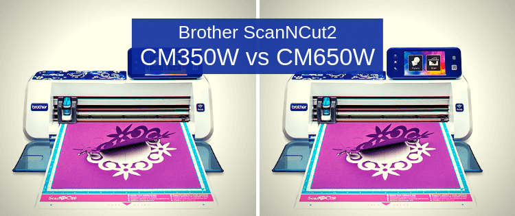 Brother ScanNCut2 CM350 vs. CM650W