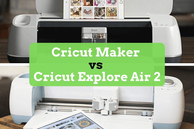 Cricut Maker vs Cricut Explore Air 2 - featured