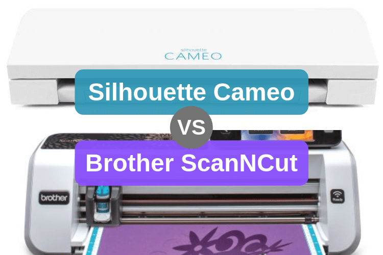 Silhouette Cameo vs Brother ScanNCut