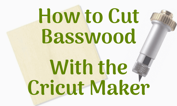 How to Cut Basswood With the Cricut Maker