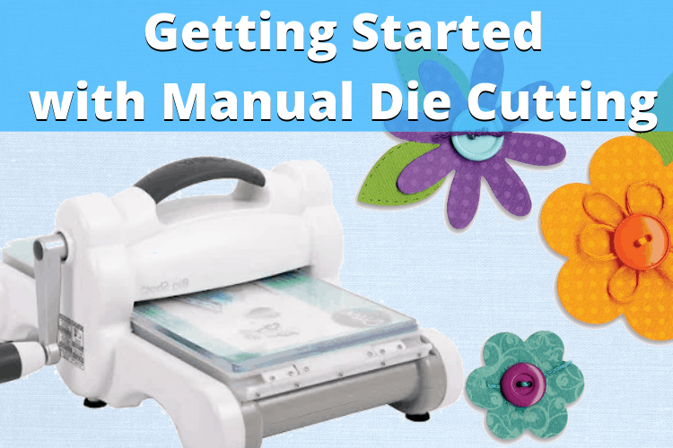 Getting Started With Manual Die Cutting
